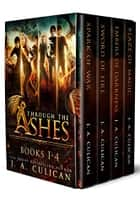 Through the Ashes: The Complete Series ebook by J.A. Culican