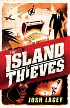 The Island of Thieves ebook by Josh Lacey