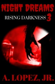 Rising Darkness - Night Dreams #3 ebook by A. Lopez, jr.