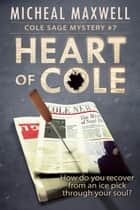 Heart of Cole: Book #7 (2nd Edition) ebook by Micheal Maxwell