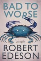Bad to Worse ebook by Robert Edeson