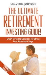 RETIREMENT BOX SET: The Ultimate Retirement Investing Guide! Smart Investing Solutions for Stress Free Retirement Days ebook by Samantha Johnson