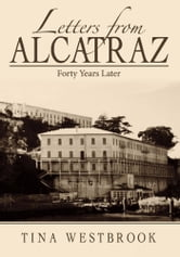 Letters from Alcatraz - Forty Years Later ebook by Tina Westbrook