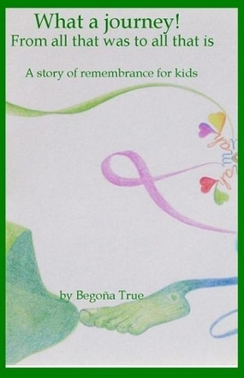 What a journey! ebook by Begoña True