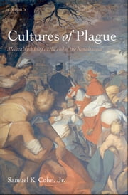 Cultures of Plague - Medical thinking at the end of the Renaissance ebook by Samuel K. Cohn, Jr.