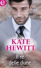 Il re delle dune ebook by Kate Hewitt