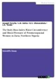 The Body Mass Index, Waist Circumference and Blood Pressure of Postmenopausal Women in Zaria, Northern Nigeria ebook by Joseph Toryila,L.N. Achie,K.V. Olorunshola,J.A. Tende