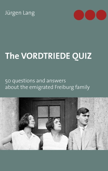 The Vordtriede Quiz - 50 questions and answers about the emigrated Freiburg family ebook by Jürgen Lang