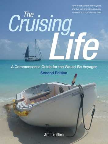 The Cruising Life: A Commonsense Guide for the Would-Be Voyager ebook by Jim Trefethen