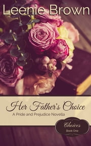 Her Father's Choice - A Pride and Prejudice Novella ebook by Leenie Brown