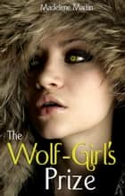 The Wolf-Girl's Prize ebook by Madelene Martin