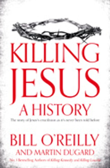 Killing Jesus - A History ebook by Martin Dugard,Bill O'Reilly