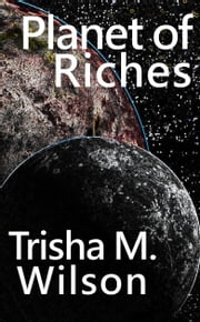 Planet of Riches ebook by Trisha M. Wilson