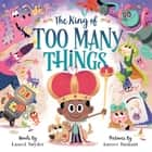 The King of Too Many Things - A Kingdom of Thingdom Adventure ebook by Laurel Snyder, Aurore Damant