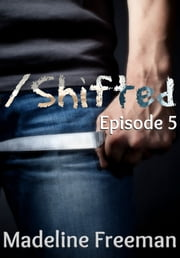 Shifted: Episode 5 ebook by Madeline Freeman