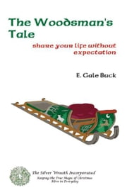 The Woodsman's Tale ebook by Buck, E. Gale