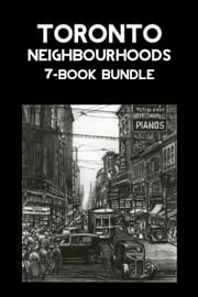 Toronto Neighbourhoods 7-Book Bundle - A City in the Making / Unbuilt Toronto / Unbuilt Toronto 2 / Leaside / Opportunity Road / Willowdale / The Yonge Street Story, 1793-1860 ebook by Mark Osbaldeston,F.R. (Hamish) Berchem,Frederick H. Armstrong,Scott Kennedy,Jane Pitfield