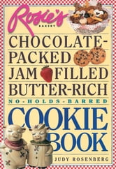 Rosie's Bakery Chocolate-Packed, Jam-Filled, Butter-Rich, No-Holds-Barred Cookie Book ebook by Judy Rosenberg