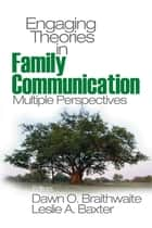 Engaging Theories in Family Communication ebook by Dawn O. Braithwaite,Leslie A. Baxter