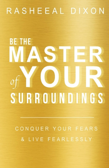 Be the Master of your Surroundings ebook by Rasheeal Dixon