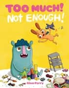 Too Much! Not Enough! ebook by Gina Perry