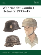 Wehrmacht Combat Helmets 1933–45 ebook by Brian C Bell