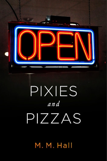 Pixies and Pizzas ebook by M. M. Hall