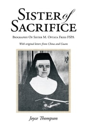 Sister of Sacrifice - Biography Of Sister M. Optata Fries FSPA ebook by Joyce Thompson