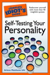 The Complete Idiot's Guide to Self-Testing Your Personality ebook by Arlene Uhl