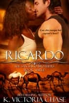 Ricardo - The Santiago Brothers Book Three ebook by K. Victoria Chase