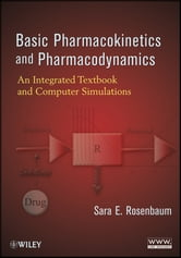 Basic Pharmacokinetics and Pharmacodynamics - An Integrated Textbook and Computer Simulations ebook by Sara E. Rosenbaum