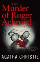 The Murder of Roger Ackroyd (Poirot) ebook by Agatha Christie
