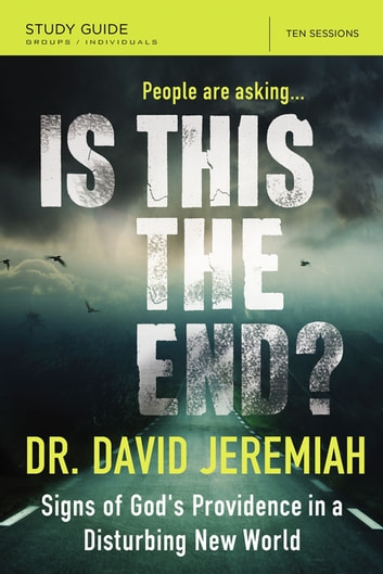 Is This the End? Study Guide - Signs of God's Providence in a Disturbing New World ebook by David Jeremiah