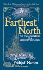 Farthest North - The Epic Adventure of a Visionary Explorer ebook by Fridtjof Nansen