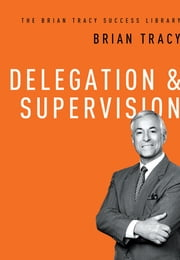 Delegation & Supervision ebook by Brian Tracy