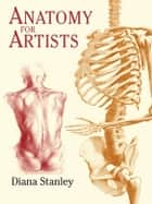 Anatomy for Artists ebook by Diana Stanley