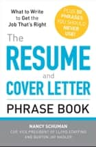 The Resume and Cover Letter Phrase Book - What to Write to Get the Job That's Right ebook by Nancy Schuman, Burton Jay Nadler