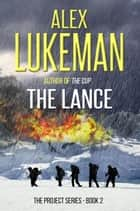 The Lance - The Project, #2 ebook by Alex Lukeman