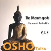 The Dhammapada: The Way of the Buddha, Vol. 8 - the way of the buddha audiobook by OSHO