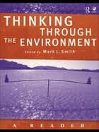 Thinking Through the Environment ebook by Mark J. Smith