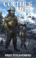 Colter's Hell - Mountain Man Series, #2 ebook by Greg Strandberg