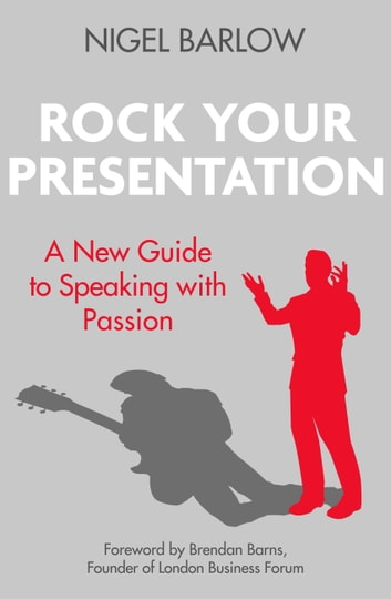 Rock Your Presentation - A New Guide to Speaking with Passion ebook by Nigel Barlow