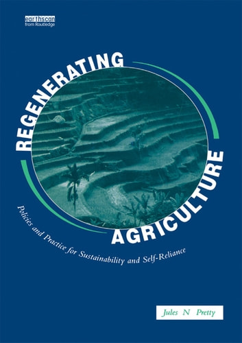 Regenerating Agriculture - An Alternative Strategy for Growth ebook by Jules N. Pretty