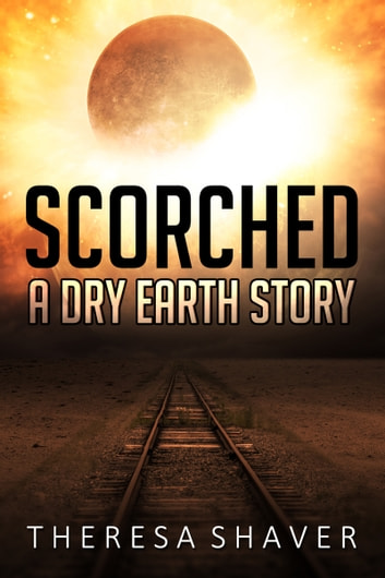 Scorched - A Dry Earth Story ebook by Theresa Shaver