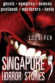 Singapore Horror Stories - Vol 5 ebook by Loo Si Fer