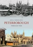 Peterborough Through Time ebook by June Bull