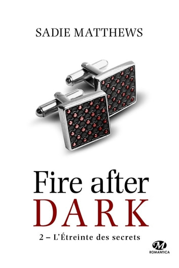 L'Étreinte des secrets - La Trilogie Fire After Dark, T2 電子書 by Sadie Matthews