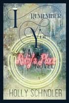 I Remember You - A Ruby's Place Novel ebook by Holly Schindler