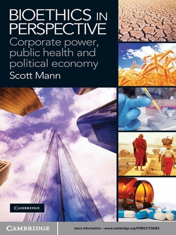 Bioethics in Perspective - Corporate Power, Public Health and Political Economy ebook by Scott Mann