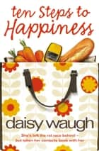 Ten Steps to Happiness ebook by Daisy Waugh